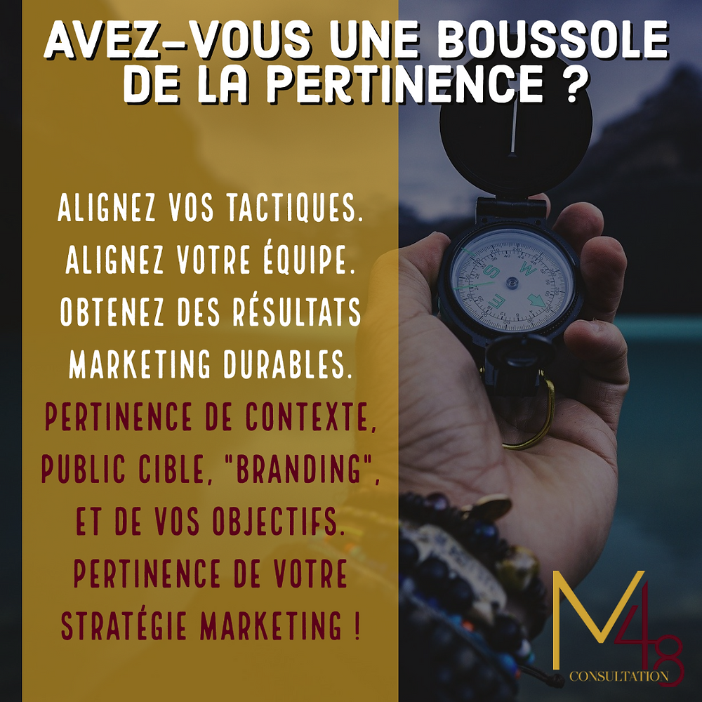 "Avez-vous une boussole de la pertinence ? Alignez vos tactiques. Alignez votre équipe. Obtenez des résultats marketing durables. Pertinence de contexte, public cible, ""branding"", et de vos objectifs.  Pertinence de votre stratégie marketing ! M48 Consultation"