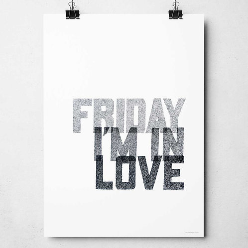 Friday I'm In Love Print