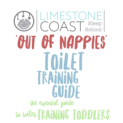 LIMESTONE COAST SLEEP SCHOOL 'OUT OF NAPPIES' TOILET TRAINING GUIDE