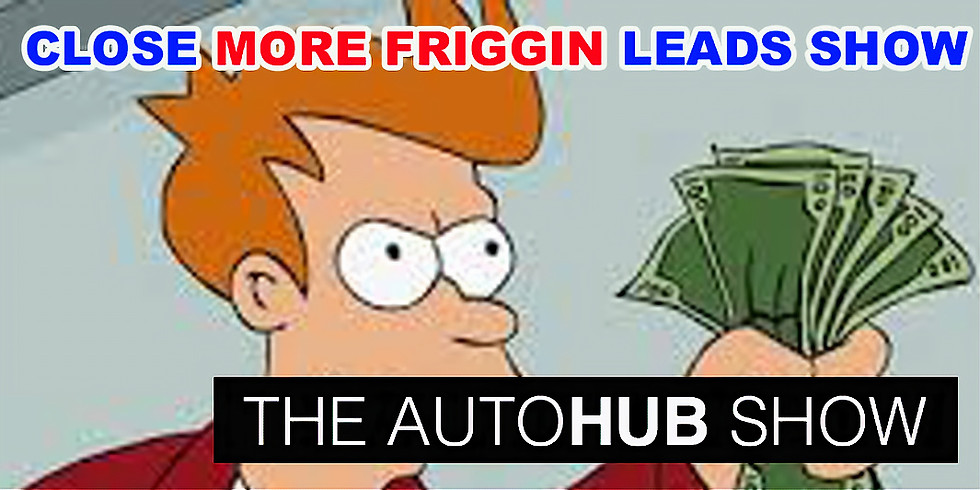 Close More Friggin' Leads Show