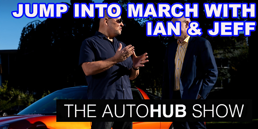 Jump Into March Show with Ian and Jeff and the Auto Hub Show Gang