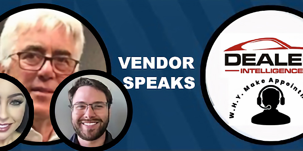 Vendors Speak Presents Vic Kovacks or Dealer Intelligence and Why Make Appointments