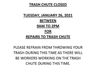 TRASH CHUTE CLOSED FOR REPAIRS ON TUESDAY, JANUARY 26, 2021 BETWEEN 9AM TO 2PM