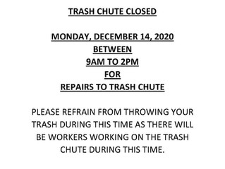 TRASH CHUTE CLOSED FOR REPAIRS ON MONDAY, DECEMBER 14, 2020 FROM 9AM TO 2PM
