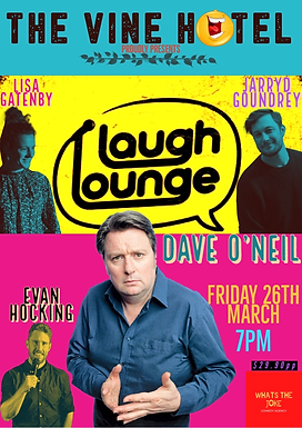 Laugh Lounge @ The Vine ft Dave O'Neil & friends 26/03