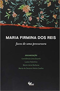 Maria Firmina dos Reis - Faces de Uma Precursora