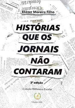 Histórias que os jornais não contaram 3ª edição  Autor: Eliézer Moreira Filho