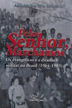 Pelo Senhor, Marchamos: os evangélicos e a ditadura militar no Brasil (1964-1985)