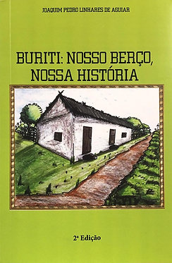 Buriti: Nosso Berço, Nossa História