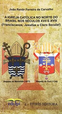 A Igreja Católica no Norte do Brasil nos Séculos XVII XVIII