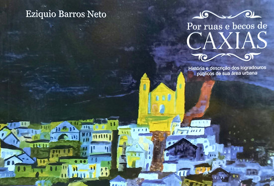 Por ruas e becos de Caxias: história e descrição dos logradouros públicos de sua área urbana