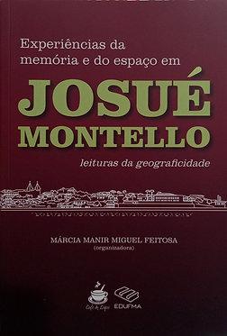 Experiências da memória e do espaço em Josué Montello – Leituras da geograficidade  Organizadora: Márcia Manir Miguel Feitosa