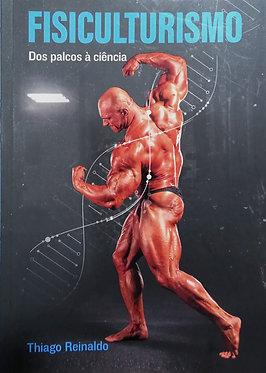 Fisiculturismo: Dos Palcos à ciência   Autor: Thiago Reinaldo