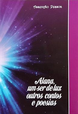 Alana, um ser de luz outros contos e poesias  - Assenção Pessoa