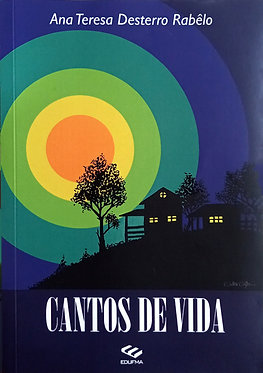Cantos de vida  Autora: Ana Tereza Desterro Rabêlo