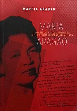 Maria Aragão: uma mulher e suas paixões em busca de uma sociedade igualitária