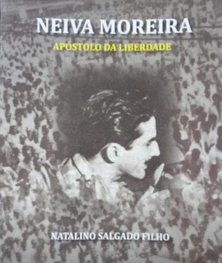 Neiva Moreira: Apóstolo da Liberdade