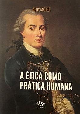 A Ética Como Prática Humana