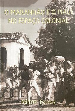 O Maranhão e o Piauí no espaço Colonial