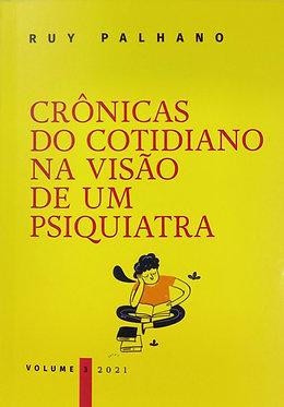 Crônicas do cotidiano na visão de um psiquiatra vol -3  Autor: Ruy Palhano