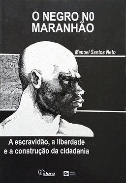 O Negri no Maranhão: A escravidão, a liberdade e a construção da cidadania