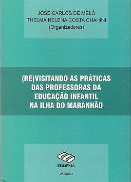 (RE)Visitando as práticas das professoras da Educação Infantil vol. II