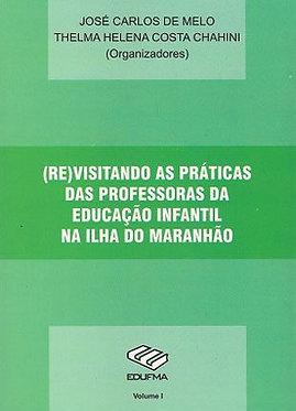 (RE)Visitando as práticas das professoras da Educação Infantil vol.I