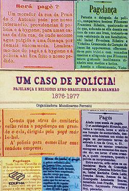 Um caso de polícia! Pajelança e Religiões Afro-brasileiras no Maranhão: 1876 – 1977