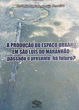 A produção do espaço urbano em São Luís do Maranhão