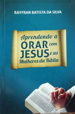 Aprendendo a orar com Jesus e as mulheres da bíblia