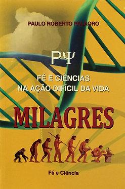 Fé e ciências na ação difícil da vida - Milagres   Autor: Paulo Roberto Palaoro