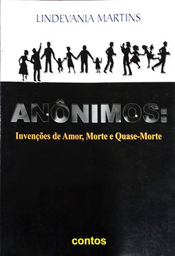 Anônimos: Invenções de Amor, Morte e Quase-Morte