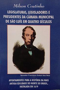 Legislaturas, Legisladores e Presidentes da Câmara Municipal de São Luís