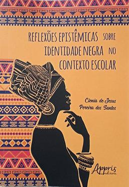 Reflexões Epistêmicas Sobre Identidade Negra no Contexto Escolar
