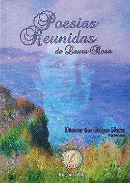 Poesias Reunidas de Laura Rosa  Organização: Diomar das Graças Motta