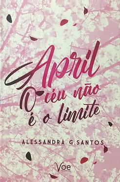 April: o céu não é o limite  Autora: Alessandra G. Santos