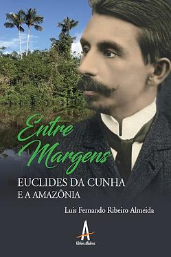 Entre Margens – Euclides da Cunha e a Amazônia