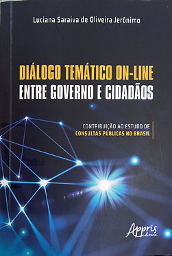 Diálogo temático on-line entre governo e cidadãos: Contribuição ao estudo de consultas públicas no Brasil   Autora: Luciana