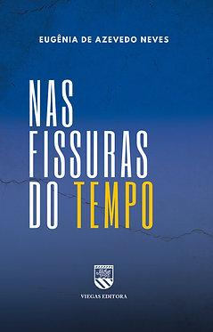 Nas fissuras do tempo - Eugênia de Azevedo Neves