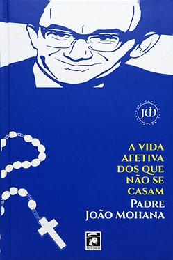 A vida afetiva dos que não se casam  Padre João Mohana