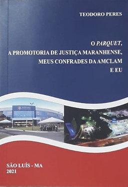 O Parquet, a Promotoria de Justiça Maranhense, Meus Confrades da AMCLAM e Eu