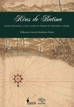 Réus de Batina – Justiça Eclesiástica e clero secular no bispado do Maranhão colonial