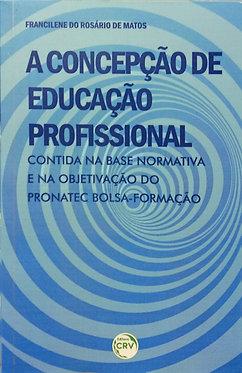 A Concepção de Educação Profissional