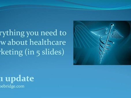 Everything you need to know about healthcare marketing - in 5 slides!
