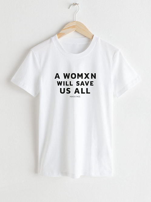A Womxn Will Save Us All / White t-shirt