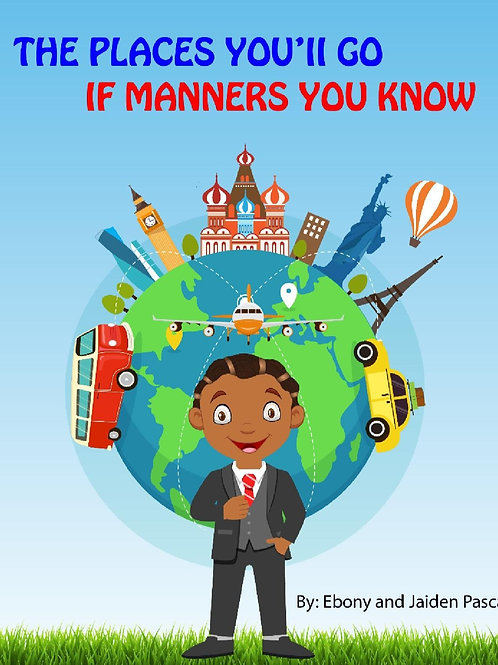 THE PLACES YOU'LL GO IF MANNERS YOU KNOW!