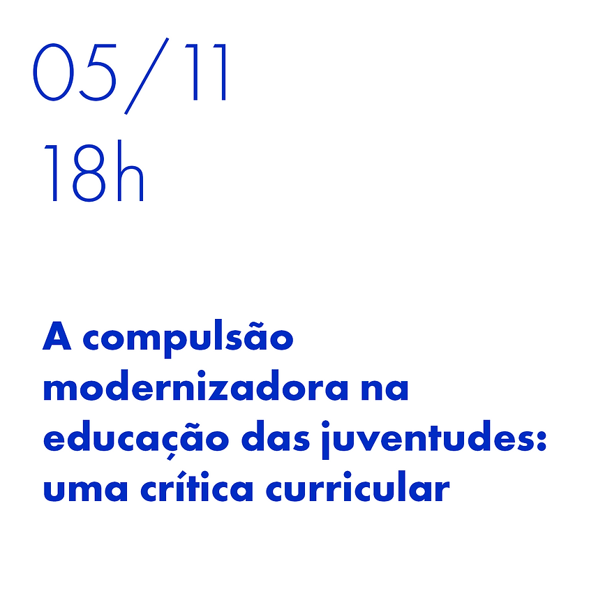 A compulsão modernizadora na educação das juventudes: uma crítica curricular