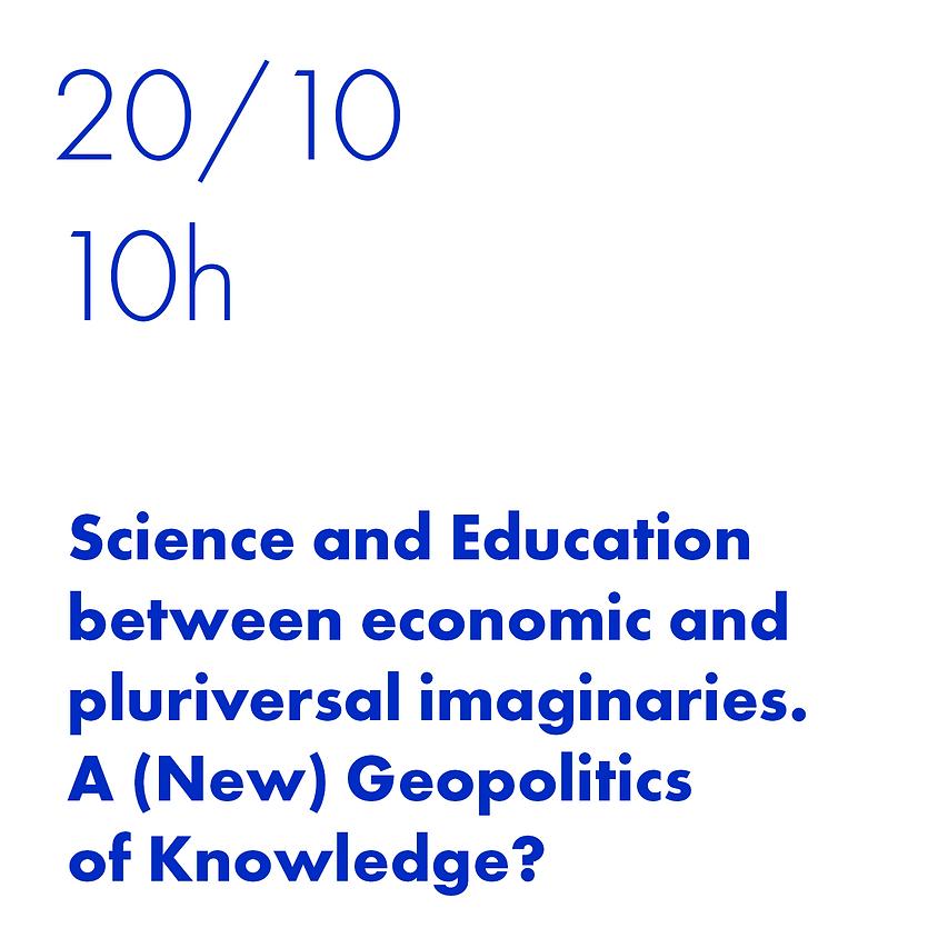 Ciência e educação entre economia e imaginário pluriversal. Uma (nova) geopolítica do conhecimento?