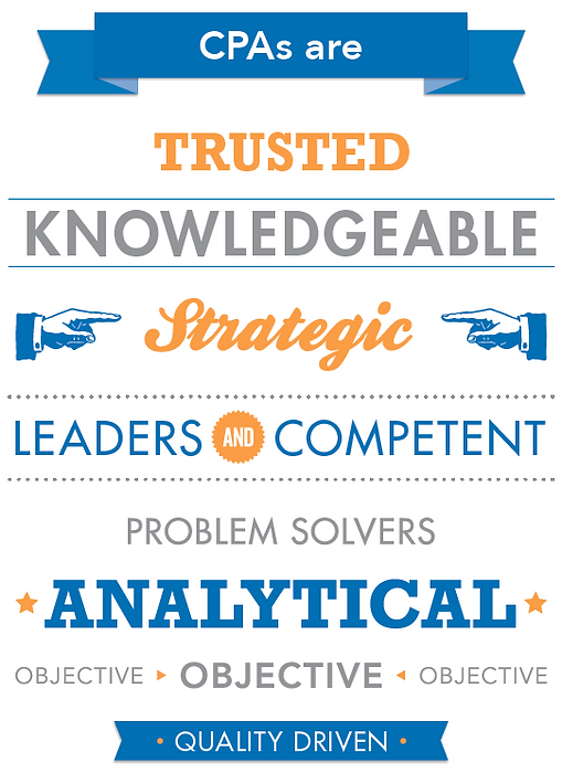 CPA's are Trusted, Knowledgeable, Strategic Leaders and Competent problem solvers.