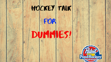 Hockey Talk - For Dummies!